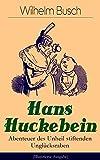 Hans Huckebein - Abenteuer des Unheil stiftenden Unglücksraben (Illustrierte Ausgabe): Eine Bildergeschichte des Autors von