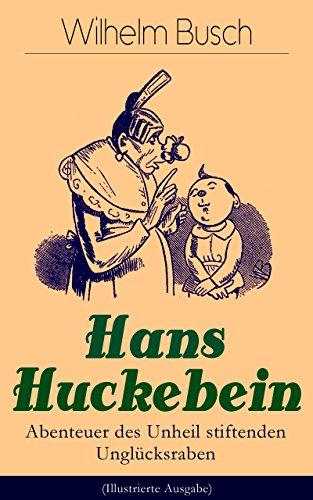 """Hans Huckebein - Abenteuer des Unheil stiftenden Unglücksraben (Illustrierte Ausgabe): Eine Bildergeschichte des Autors von """"Max und Moritz"""", """"Plisch und Plum"""" und """"Die fromme Helene"""""""