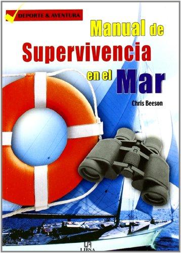 Manual de Supervivencia en el Mar: Resistencia y Adaptación. Procedimientos de Emergencia. Técnicas de Supervivencia (Deporte & Aventura) por Chris Beeson