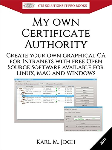 My own Certificate Authority: Create your own graphical CA for Intranets with Open Source Software for Windows, Linux and MAC (CTS SOLUTIONS IT-PRO E-Books Book 1) (English Edition) por Karl Joch