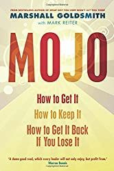 Mojo: How to Get It, How to Keep It, How to Get It Back When You Lose It by Marshall Goldsmith (2010-04-01)