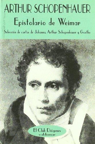 Epistolario de Weimar : selección de cartas de Johanna, Arthur Schopenhauer y Goethe por Arthur Schopenhauer