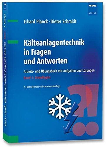 Kälteanlagentechnik in Fragen und Antworten: Arbeits- und Übungsbuch mit Aufgaben und Lösungen Band 1: Grundlagen