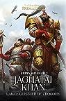 L'Hérésie d'Horus - Les Primarques 08 - Jaghatai Khan : L'Aigle Guerrier de Chogoris par Wraight