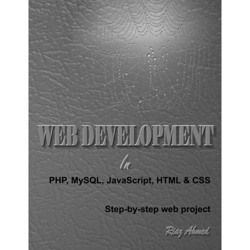Web Development in PHP, MySQL, JavaScript, HTML & CSS: Step-by-Step Web Project by Riaz Ahmed (2014-05-07)