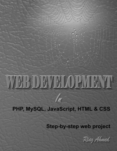 Web Development in PHP, MySQL, JavaScript, HTML & CSS: Step-by-Step Web Project by Riaz Ahmed (2014-05-07) par Riaz Ahmed