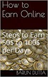 How to Earn Online: Steps to Earn 50$ to 100$ per Day