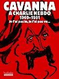 Cavanna à Charlie Hebdo, 1969-1981 - Je l'ai pas lu, je l'ai pas vu, mais j'en ai entendu causer