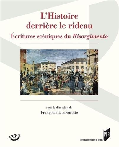 L'Histoire derrière le rideau : Ecritures scéniques du Risorgimento