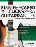 El Sistema CAGED Y 100 Licks Para Guitarra Blues: Aprende a tocar blues a tu manera