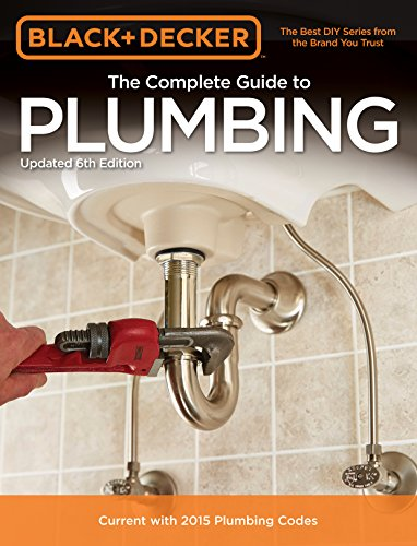 Black + Decker The Complete Guide to Plumbing, 6th edition (Black + Decker Complete Guide To...)