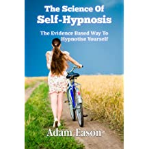 The Science Of Self-Hypnosis: The Evidence Based Way To Hypnotise Yourself (English Edition)