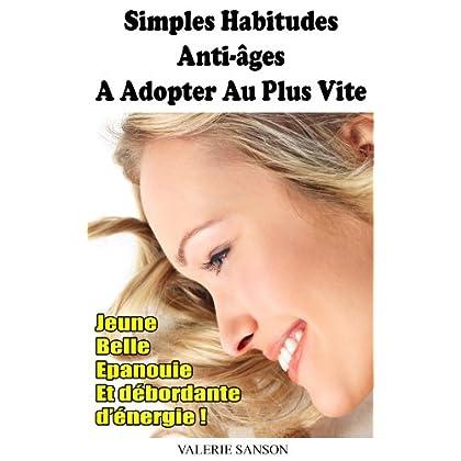 Simples Habitudes Anti-Ages A Adopter Au Plus Vite - Jeune, Belle, Epanouie Et Débordante D'Energie !