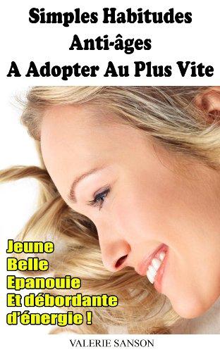 Couverture du livre Simples Habitudes Anti-Ages A Adopter Au Plus Vite - Jeune, Belle, Epanouie Et Débordante D'Energie !