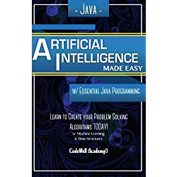 Java Artificial Intelligence: Made Easy, w/Java Programming; Learn to Create your * Problem Solving * Algorithms! TODAY! w/Machine Learning & Data Structures