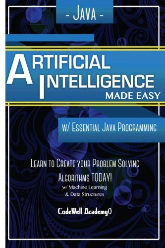 Java Artificial Intelligence: Made Easy, w/Java Programming; Learn to Create your * Problem Solving * Algorithms! TODAY! w/Machine Learning & Data engineering, r programming, iOS development