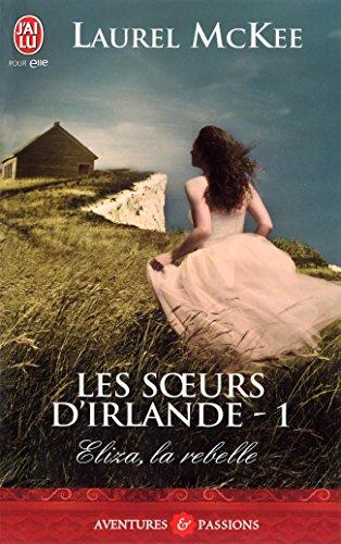 Les soeurs d'Irlande (Tome 1) - Eliza, la rebelle (J'ai lu Aventures & Passions) par Laurel McKee