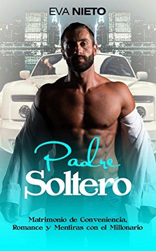Padre Soltero: Matrimonio de Conveniencia, Romance y Mentiras con el Millonario (Novela Romántica y Erótica nº 1)