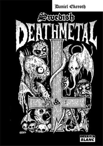 Swedish death metal - histoire d'une scène extrême par Daniel Ekeroth