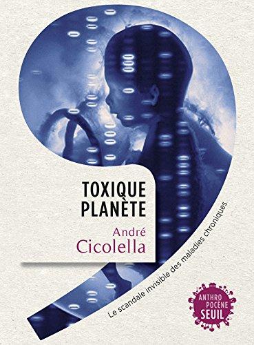 Toxique Planète. Le scandale invisible des maladies chroniques: Le scandale invisible des maladies chroniques