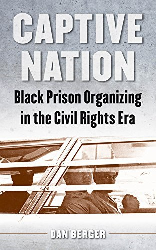 Captive Nation: Black Prison Organizing in the Civil Rights Era (Justice, Power, and Politics) by Dan Berger (2014-11-14)