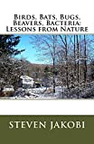 Birds, Bats, Bugs, Beavers, Bacteria: Lessons from Nature (English Edition)