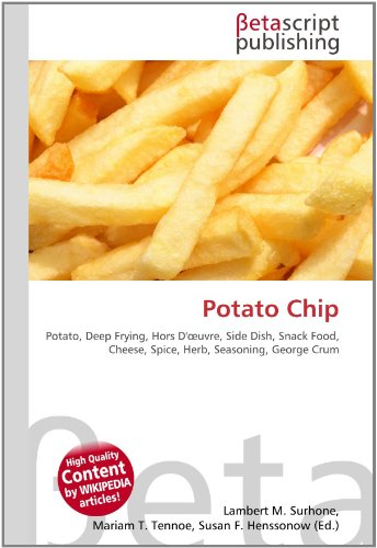 Potato Chip: Potato, Deep Frying, Hors D'oeuvre, Side Dish, Snack Food, Cheese, Spice, Herb, Seasoning, George Crum