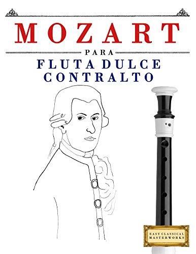 Mozart para Flauta Dulce Contralto: 10 Piezas Fáciles para Flauta Dulce Contralto Libro para Principiantes
