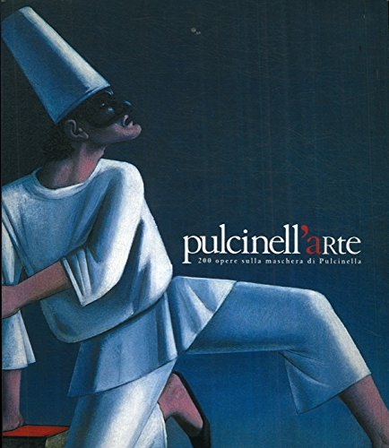 Pulcinell'arte. 200 opere sulla maschera di Pulcinella. Da Emanuele Luzzati a Guido Crepax; da Francesco Tullio Altan a Sergio Albano.
