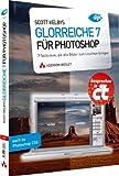 Scott Kelbys Glorreiche 7 für Photoshop - 7 Techniken, die alle Bilder zum Leuchten bringen (DPI Grafik)