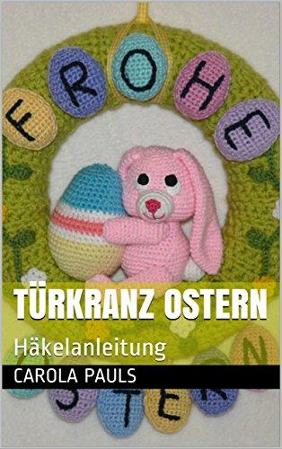Türkranz Ostern Häkelanleitung Ebook Carola Pauls Kelly Dyga