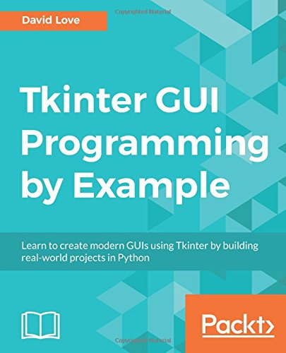 Download[PDF] Tkinter GUI Programming by Example: Learn to create