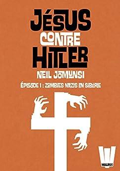 Jésus contre Hitler tome 01: Zombies Nazis en Sibérie par [Jomunsi, Neil]