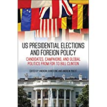 US Presidential Elections and Foreign Policy: Candidates, Campaigns, and Global Politics from FDR to Bill Clinton (Studies in Conflict, Diplomacy, and Peace)