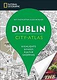NATIONAL GEOGRAPHIC City-Atlas Dublin. Highlights, Genuss, Kultur, Shopping. Reiseführer, Stadtplan und Faltkarte in einem. NEU 2018