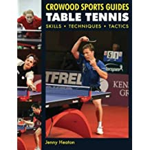 Table Tennis: Skills, Techniques, Tactics (Crowood Sports Guides) by Jenny Heaton (2009-06-01)