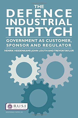 The Defence Industrial Triptych: Government as a Customer, Sponsor and Regulator of Defence Industry (Whitehall Papers) 1st edition by Heidenkamp, Henrik, Louth, John, Taylor, Trevor (2014) Paperback