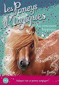 Les poneys magiques, tome 14 : Au concours hippique par Sue Bentley