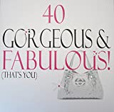 """White Cotton Cards XN18-40 Large """"40 Gorgeous & Fabulous! That's You"""" Handmade 40th Birthday Card"""