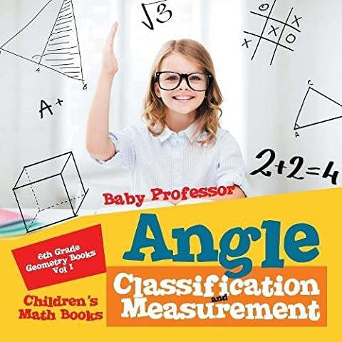 Angle Classification and Measurement - 6th Grade Geometry Books Vol I | Children's Math Books