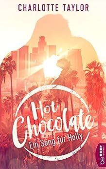 Hot Chocolate - Ein Song für Holly: Prickelnde Novelle - Episode 3.1 (L.A. Dreams) von [Taylor, Charlotte]