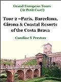 Grand European Tours - Tour 2 - Paris, Barcelona, Girona & Coastal Resorts of the Costa Brava (English Edition)