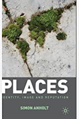 Places: Identity, Image and Reputation by S. Anholt (2009-12-15) Hardcover