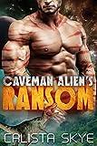 Caveman Alien's Ransom: A SciFi BBW/Alien Fated Mates Romance (Caveman Aliens Book 1)