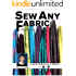 Sew Any Fabric: A Quick Reference to Fabrics from A to Z: A Quick Reference Guide to Fabrics from A to Z