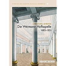 Die Weimarer Hofkapelle 1683–1851: Personelle Ressourcen – Organisatorische Strukturen – Künstlerische Leistungen (Schriften der Academia Musicalis Thuringiae)