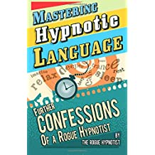 Mastering hypnotic language - further confessions of a Rogue Hypnotist