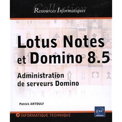 Lotus Notes et Domino (versions 8 et 8.5) - Administration de serveurs Domino
