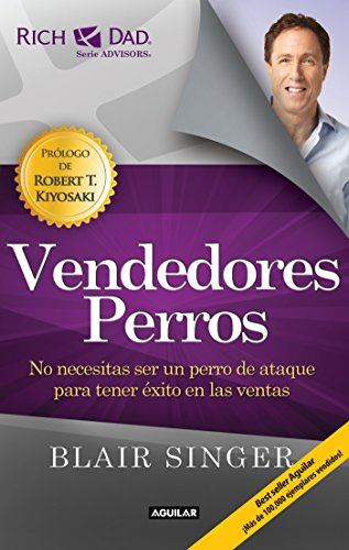 Vendedores Perros. Nueva Edicion / Sales Dogs: You Don't Have to Be an Attack Dog to Explode Your Income
