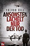 Ansonsten lächelt nur der Tod: Thriller von Trevor Hill